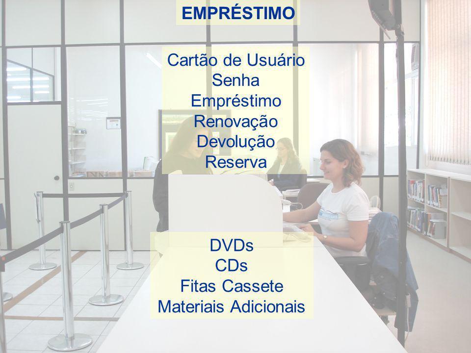 EMPRÉSTIMO Cartão de Usuário Senha Empréstimo Renovação Devolução Reserva DVDs CDs Fitas Cassete Materiais Adicionais