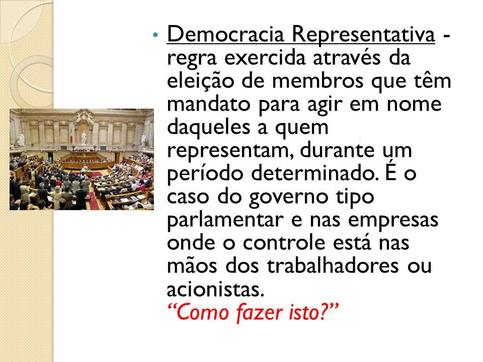 Democracia Representativa - regra exercida através da eleição de membros que têm mandato para agir em nome daqueles a quem representam, durante um per