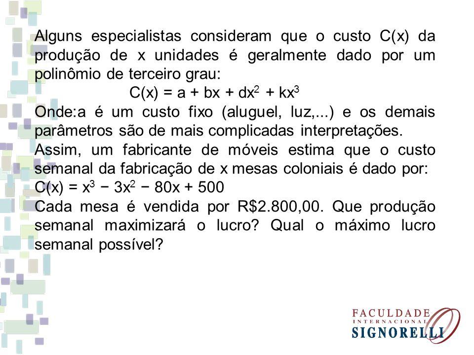 Alguns especialistas consideram que o custo C(x) da produção de x unidades é geralmente dado por um polinômio de terceiro grau: C(x) = a + bx + dx 2 +