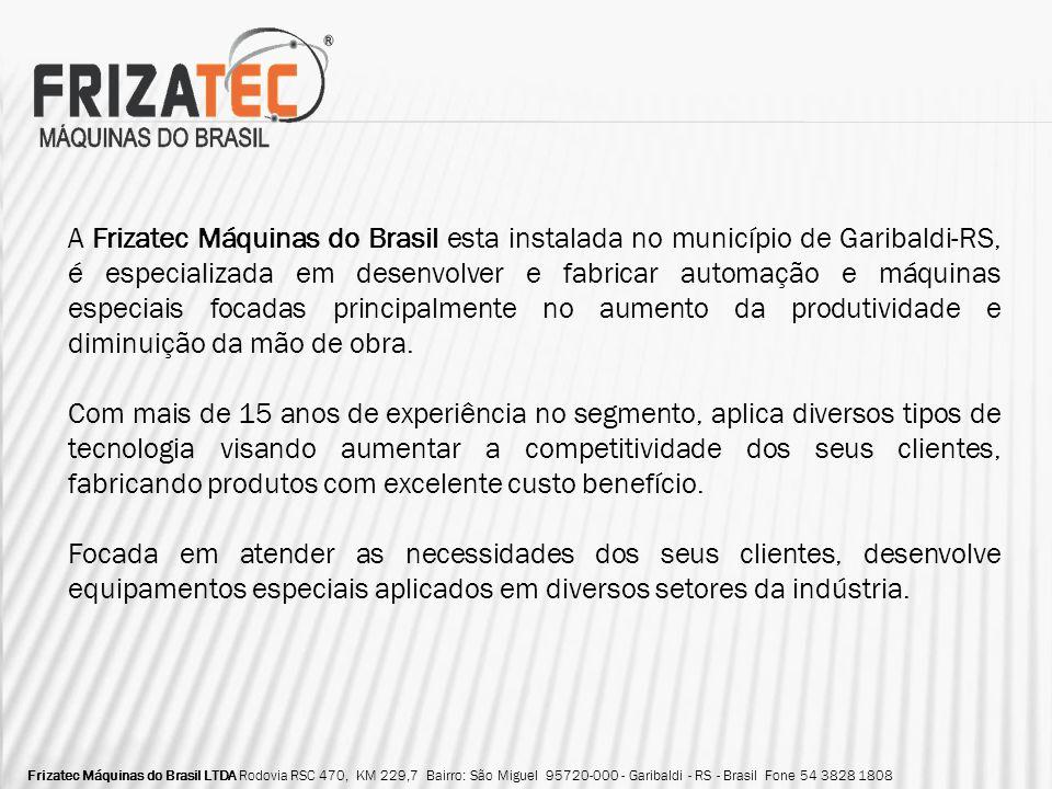 Frizatec Máquinas do Brasil LTDA Rodovia RSC 470, KM 229,7 Bairro: São Miguel 95720-000 - Garibaldi - RS - Brasil Fone 54 3828 1808 A Frizatec Máquina