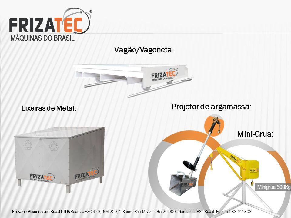 Projetor de argamassa: Mini-Grua: Vagão/Vagoneta : Frizatec Máquinas do Brasil LTDA Rodovia RSC 470, KM 229,7 Bairro: São Miguel 95720-000 - Garibaldi