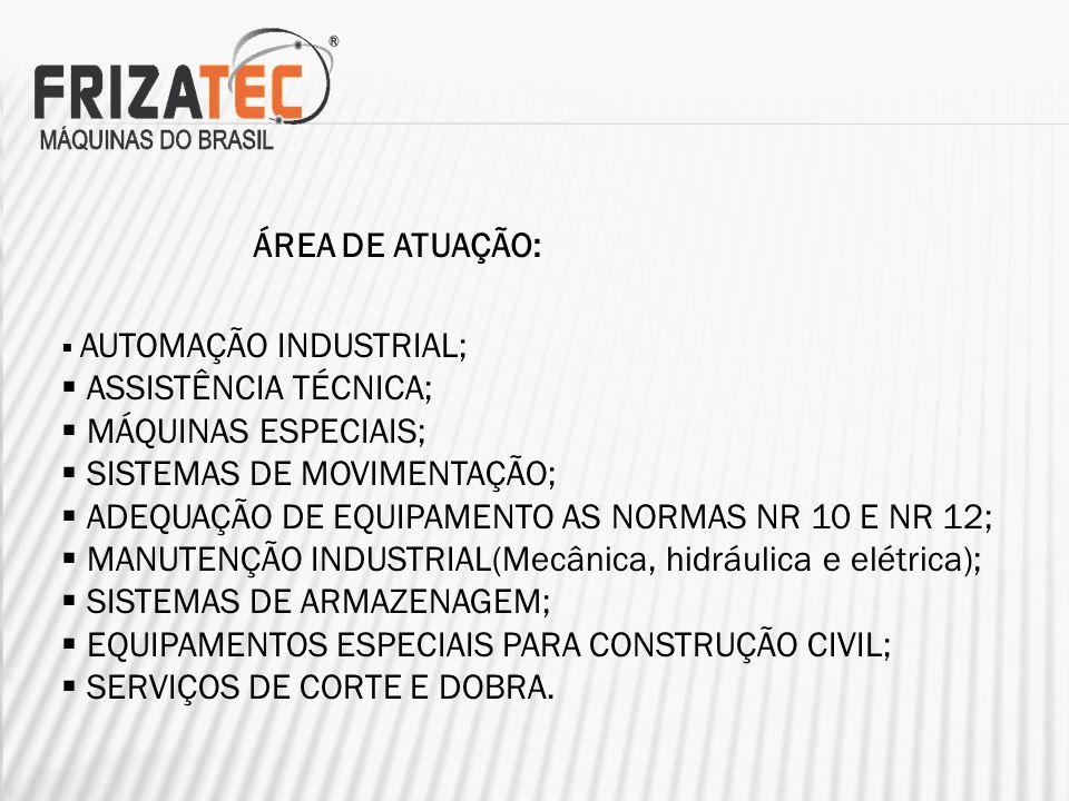 ÁREA DE ATUAÇÃO: AUTOMAÇÃO INDUSTRIAL; ASSISTÊNCIA TÉCNICA; MÁQUINAS ESPECIAIS; SISTEMAS DE MOVIMENTAÇÃO; ADEQUAÇÃO DE EQUIPAMENTO AS NORMAS NR 10 E NR 12; MANUTENÇÃO INDUSTRIAL(Mecânica, hidráulica e elétrica); SISTEMAS DE ARMAZENAGEM; EQUIPAMENTOS ESPECIAIS PARA CONSTRUÇÃO CIVIL; SERVIÇOS DE CORTE E DOBRA.