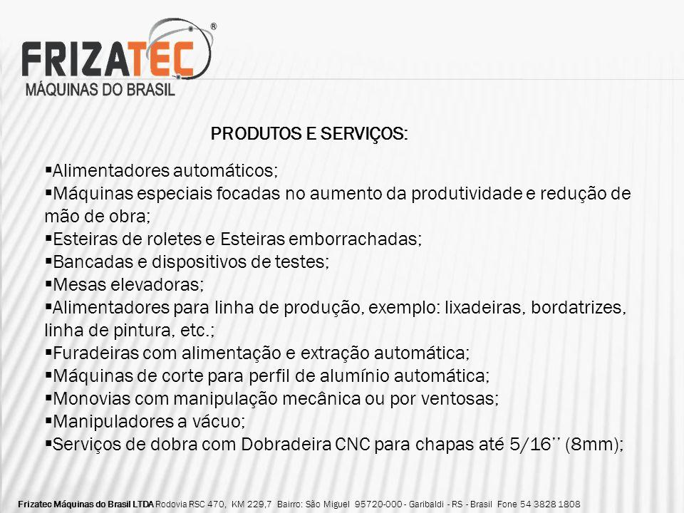 Frizatec Máquinas do Brasil LTDA Rodovia RSC 470, KM 229,7 Bairro: São Miguel 95720-000 - Garibaldi - RS - Brasil Fone 54 3828 1808 PRODUTOS E SERVIÇO