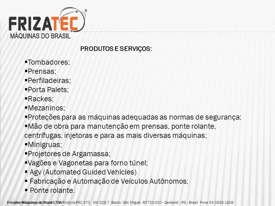 Alimentadores automáticos para linha de produção: Frizatec Máquinas do Brasil LTDA Rodovia RSC 470, KM 229,7 Bairro: São Miguel 95720-000 - Garibaldi - RS - Brasil Fone 54 3828 1808