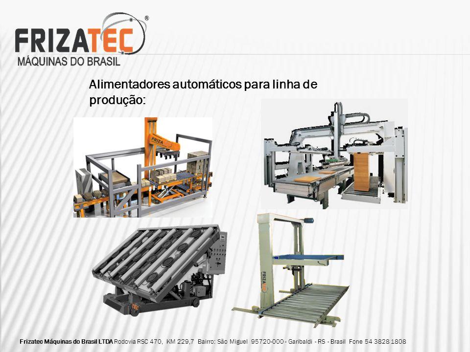 Alimentadores automáticos para linha de produção: Frizatec Máquinas do Brasil LTDA Rodovia RSC 470, KM 229,7 Bairro: São Miguel 95720-000 - Garibaldi