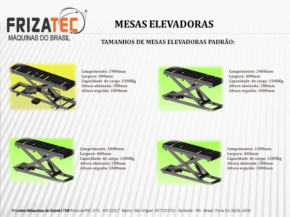 MESAS ELEVADORAS TAMANHOS DE MESAS ELEVADORAS PADRÃO: Comprimento: 2900mm Largura: 600mm Capacidade de carga: 1500Kg Altura abaixada: 280mm Altura erg