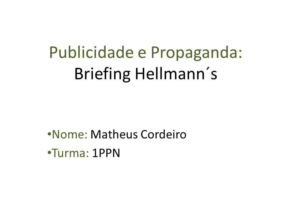 Publicidade e Propaganda: Briefing Hellmann´s Nome: Matheus Cordeiro Turma: 1PPN