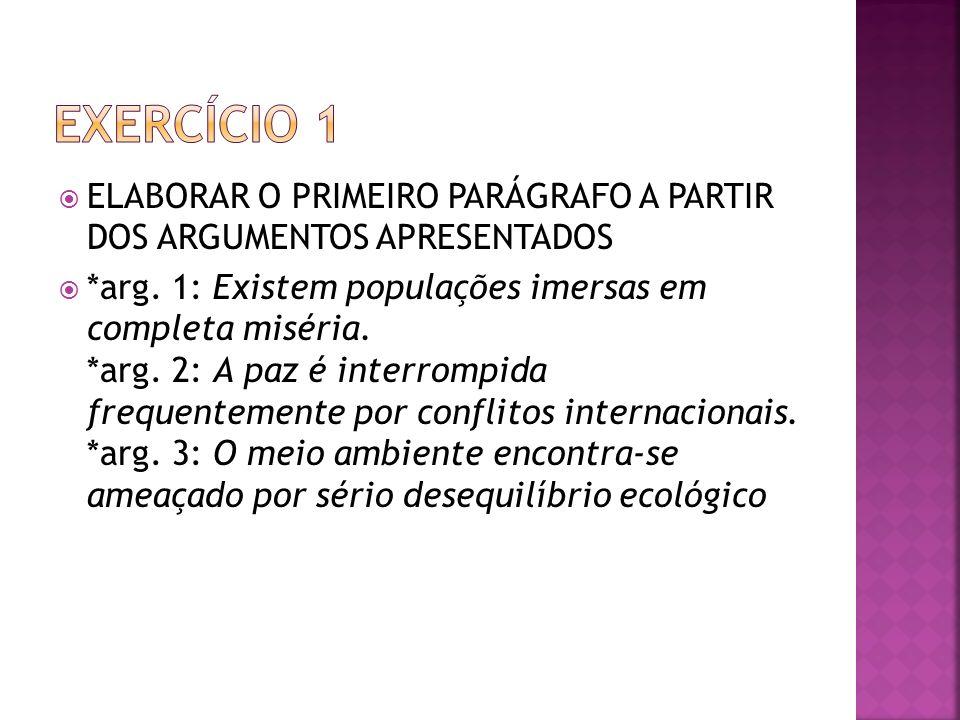 ELABORAR O PRIMEIRO PARÁGRAFO A PARTIR DOS ARGUMENTOS APRESENTADOS *arg. 1: Existem populações imersas em completa miséria. *arg. 2: A paz é interromp