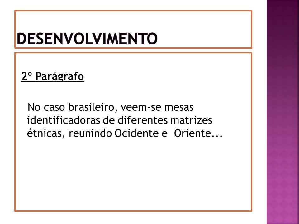 2º Parágrafo No caso brasileiro, veem-se mesas identificadoras de diferentes matrizes étnicas, reunindo Ocidente e Oriente...