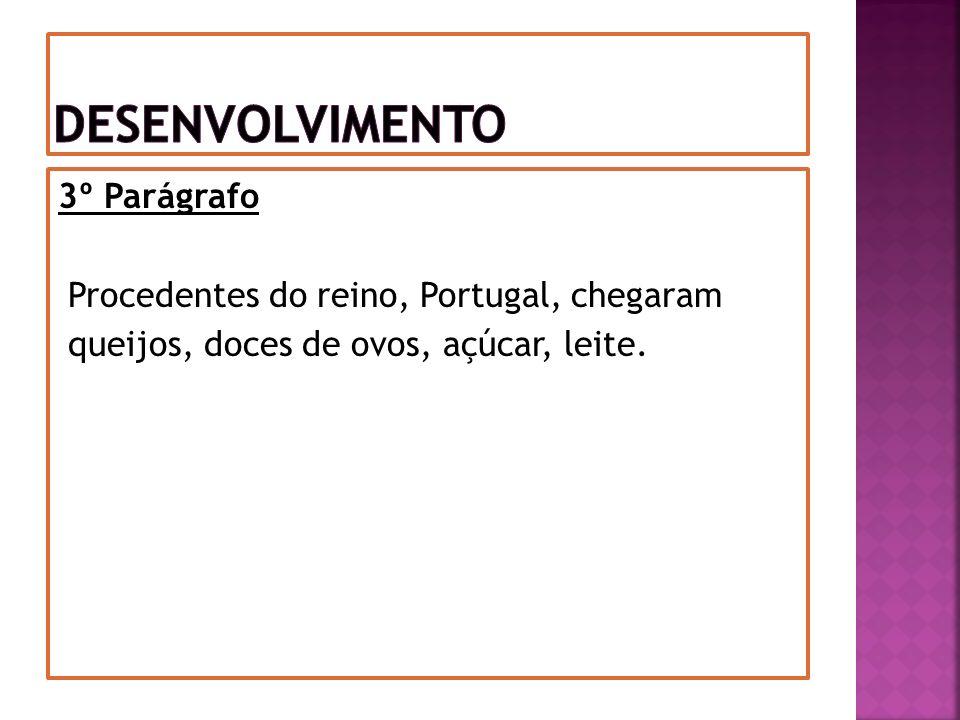 3º Parágrafo Procedentes do reino, Portugal, chegaram queijos, doces de ovos, açúcar, leite.