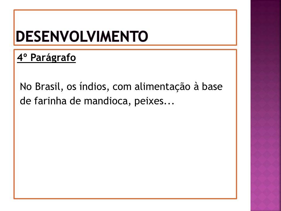 4º Parágrafo No Brasil, os índios, com alimentação à base de farinha de mandioca, peixes...