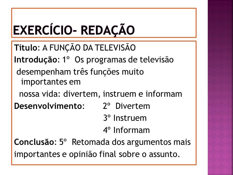 Título: A FUNÇÃO DA TELEVISÃO Introdução: 1º Os programas de televisão desempenham três funções muito importantes em nossa vida: divertem, instruem e