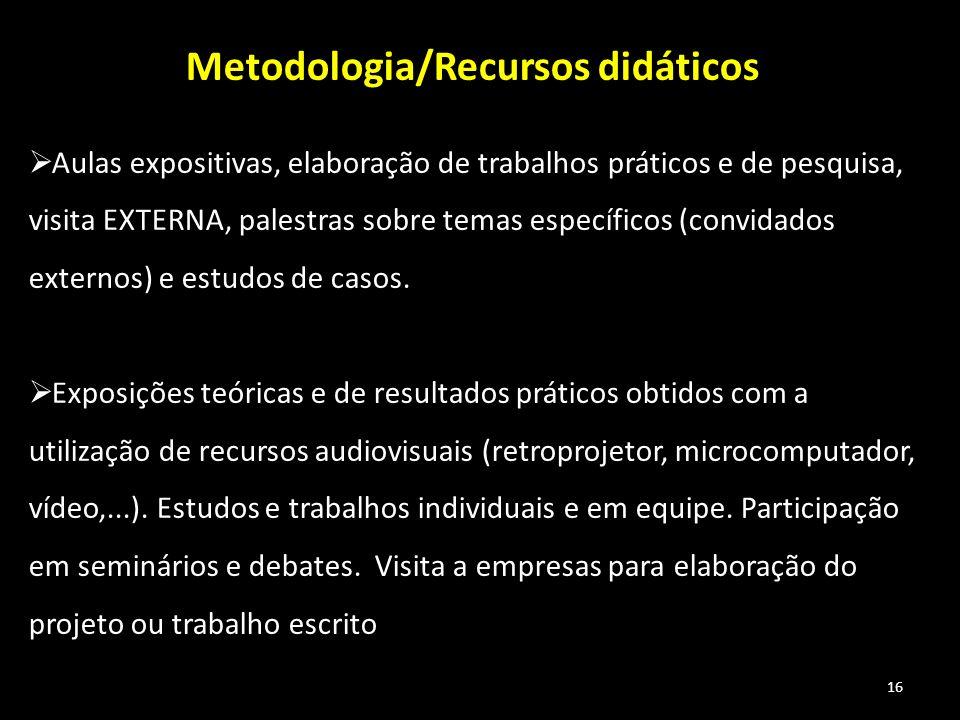 16 Metodologia/Recursos didáticos Aulas expositivas, elaboração de trabalhos práticos e de pesquisa, visita EXTERNA, palestras sobre temas específicos