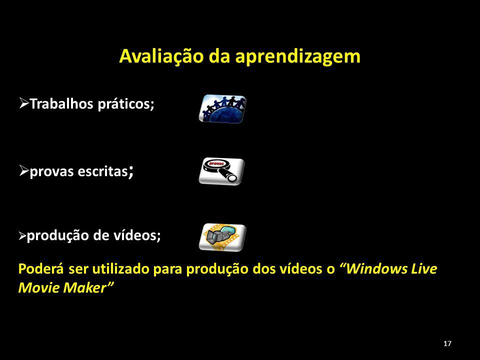 17 Avaliação da aprendizagem Trabalhos práticos; provas escritas ; produção de vídeos; Poderá ser utilizado para produção dos vídeos o Windows Live Mo