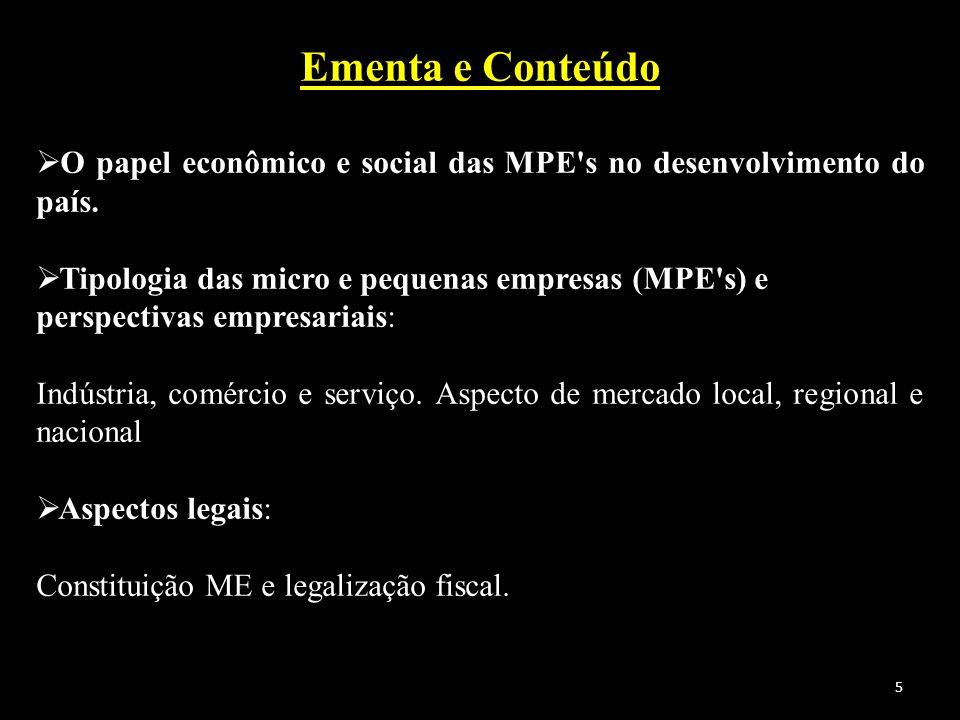 Ementa e Conteúdo O papel econômico e social das MPE's no desenvolvimento do país. Tipologia das micro e pequenas empresas (MPE's) e perspectivas empr