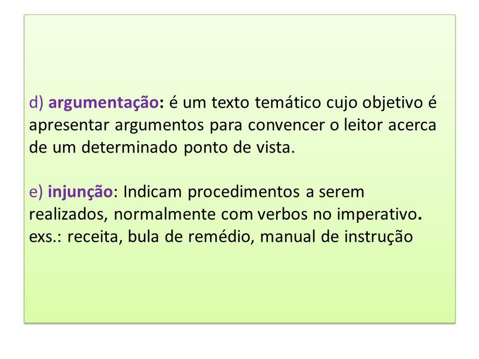 d) argumentação: é um texto temático cujo objetivo é apresentar argumentos para convencer o leitor acerca de um determinado ponto de vista. e) injunçã