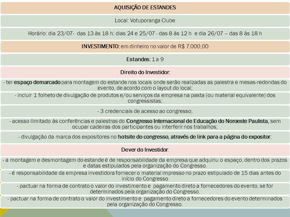 AQUISIÇÃO DE ESTANDESLocal: Votuporanga ClubeHorário: dia 23/07- das 13 às 18 h; dias 24 e 25/07 - das 8 às 12 h e dia 26/07 – das 8 às 18 hINVESTIMEN
