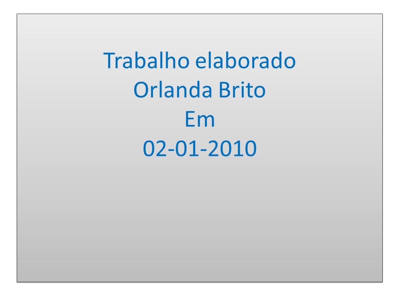 Trabalho elaborado Orlanda Brito Em 02-01-2010 Trabalho elaborado Orlanda Brito Em 02-01-2010