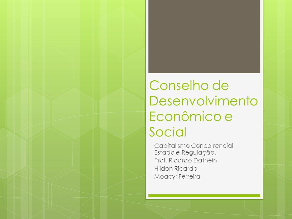 Conselho de Desenvolvimento Econômico e Social Capitalismo Concorrencial, Estado e Regulação.