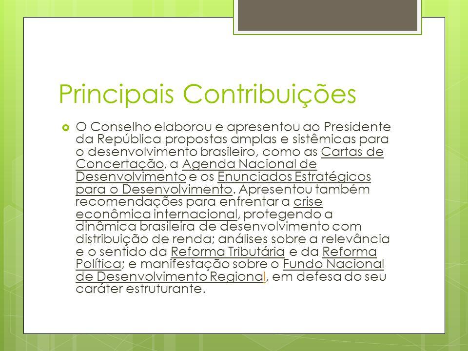 Principais Contribuições O Conselho elaborou e apresentou ao Presidente da República propostas amplas e sistêmicas para o desenvolvimento brasileiro, como as Cartas de Concertação, a Agenda Nacional de Desenvolvimento e os Enunciados Estratégicos para o Desenvolvimento.