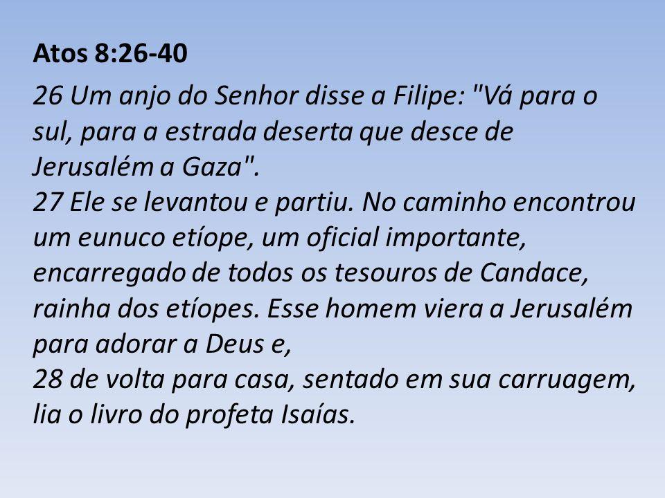 Atos 8:26-40 26 Um anjo do Senhor disse a Filipe: