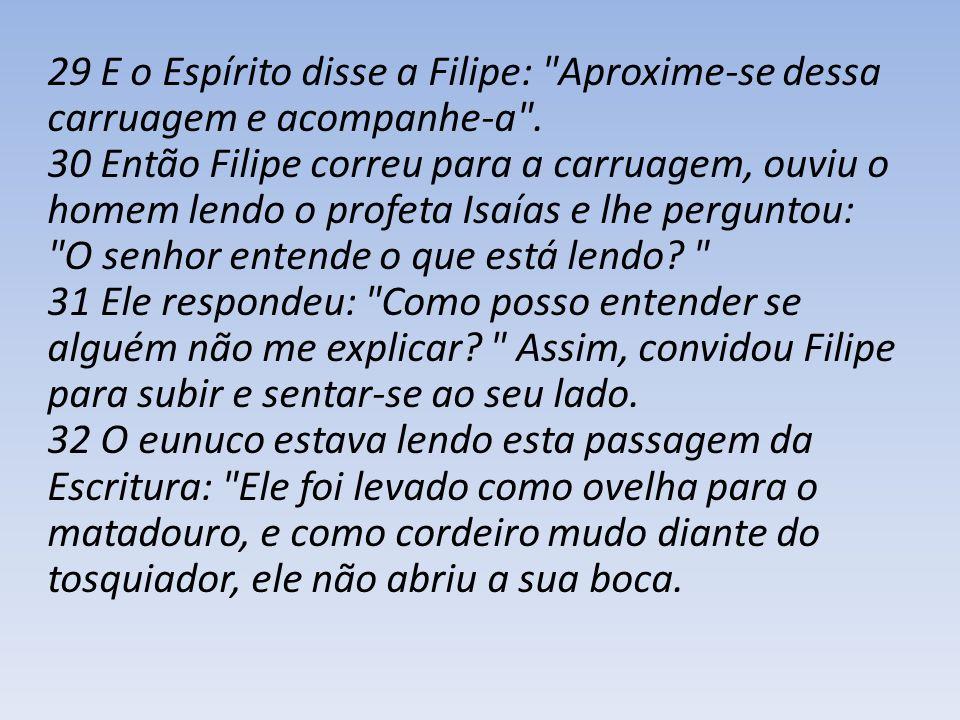 29 E o Espírito disse a Filipe: