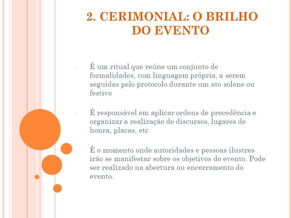 2. CERIMONIAL: O BRILHO DO EVENTO - É um ritual que reúne um conjunto de formalidades, com linguagem própria, a serem seguidas pelo protocolo durante