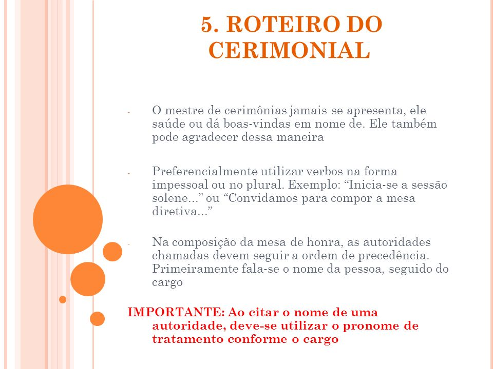 5. ROTEIRO DO CERIMONIAL - O mestre de cerimônias jamais se apresenta, ele saúde ou dá boas-vindas em nome de. Ele também pode agradecer dessa maneira