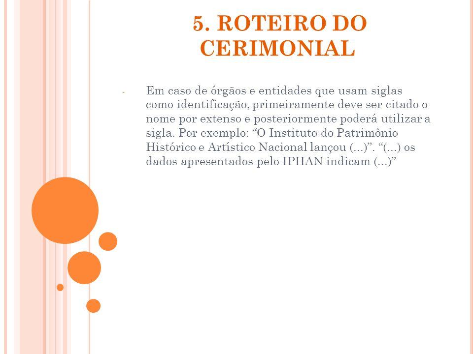 5. ROTEIRO DO CERIMONIAL - Em caso de órgãos e entidades que usam siglas como identificação, primeiramente deve ser citado o nome por extenso e poster