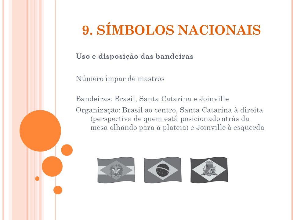 9. SÍMBOLOS NACIONAIS Uso e disposição das bandeiras Número ímpar de mastros Bandeiras: Brasil, Santa Catarina e Joinville Organização: Brasil ao cent
