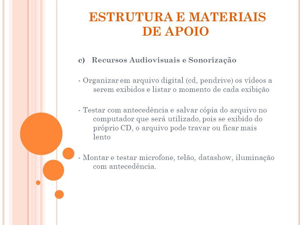 ESTRUTURA E MATERIAIS DE APOIO c) Recursos Audiovisuais e Sonorização - Organizar em arquivo digital (cd, pendrive) os vídeos a serem exibidos e lista