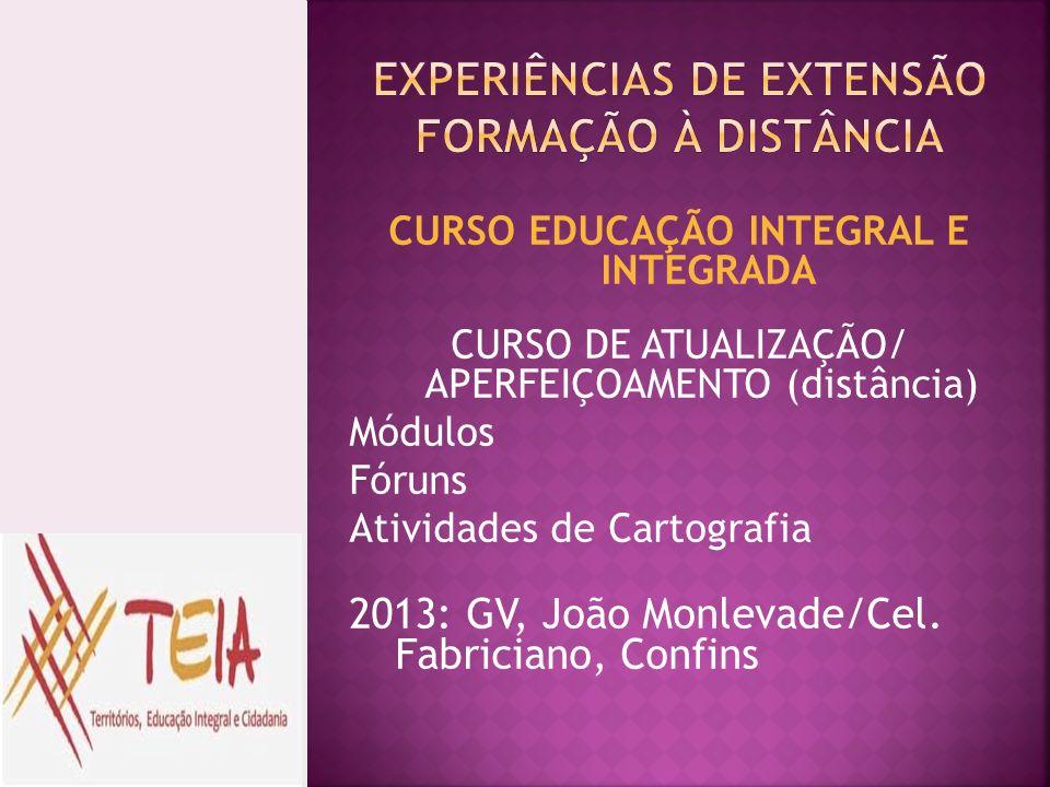 CURSO EDUCAÇÃO INTEGRAL E INTEGRADA CURSO DE ATUALIZAÇÃO/ APERFEIÇOAMENTO (distância) Módulos Fóruns Atividades de Cartografia 2013: GV, João Monlevad