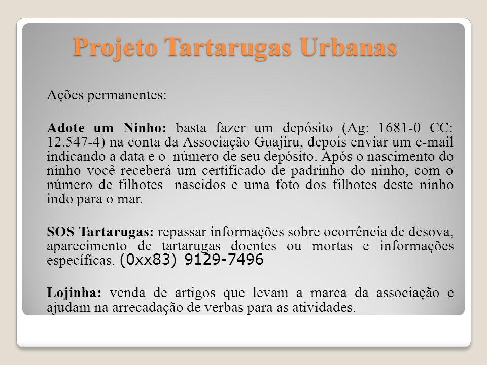 Projeto Tartarugas Urbanas Projeto Tartarugas Urbanas Ações permanentes: Adote um Ninho: basta fazer um depósito (Ag: 1681-0 CC: 12.547-4) na conta da