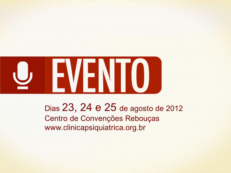 Dias 23, 24 e 25 de agosto de 2012 Centro de Convenções Rebouças www.clinicapsiquiatrica.org.br