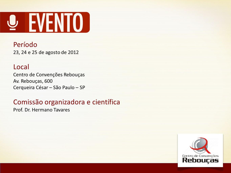 Período 23, 24 e 25 de agosto de 2012 Local Centro de Convenções Rebouças Av. Rebouças, 600 Cerqueira César – São Paulo – SP Comissão organizadora e c