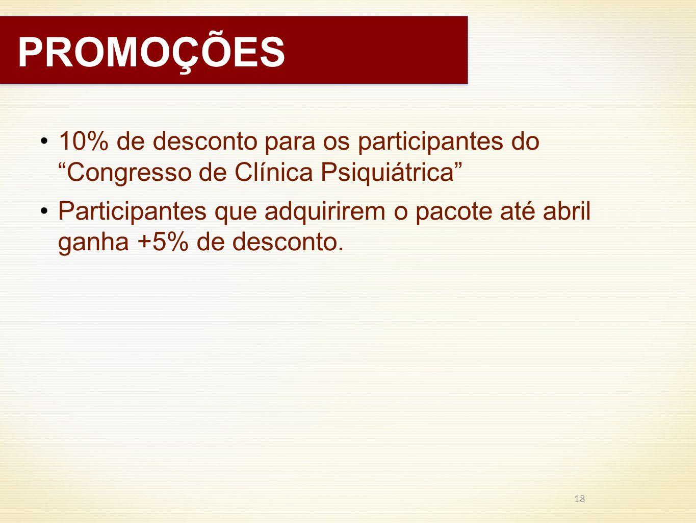 10% de desconto para os participantes doCongresso de Clínica Psiquiátrica Participantes que adquirirem o pacote até abril ganha +5% de desconto. 18 PR
