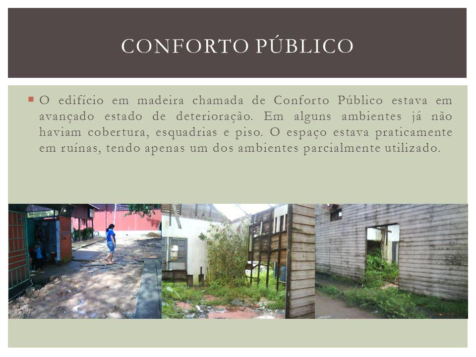 O edifício em madeira chamada de Conforto Público estava em avançado estado de deterioração. Em alguns ambientes já não haviam cobertura, esquadrias e