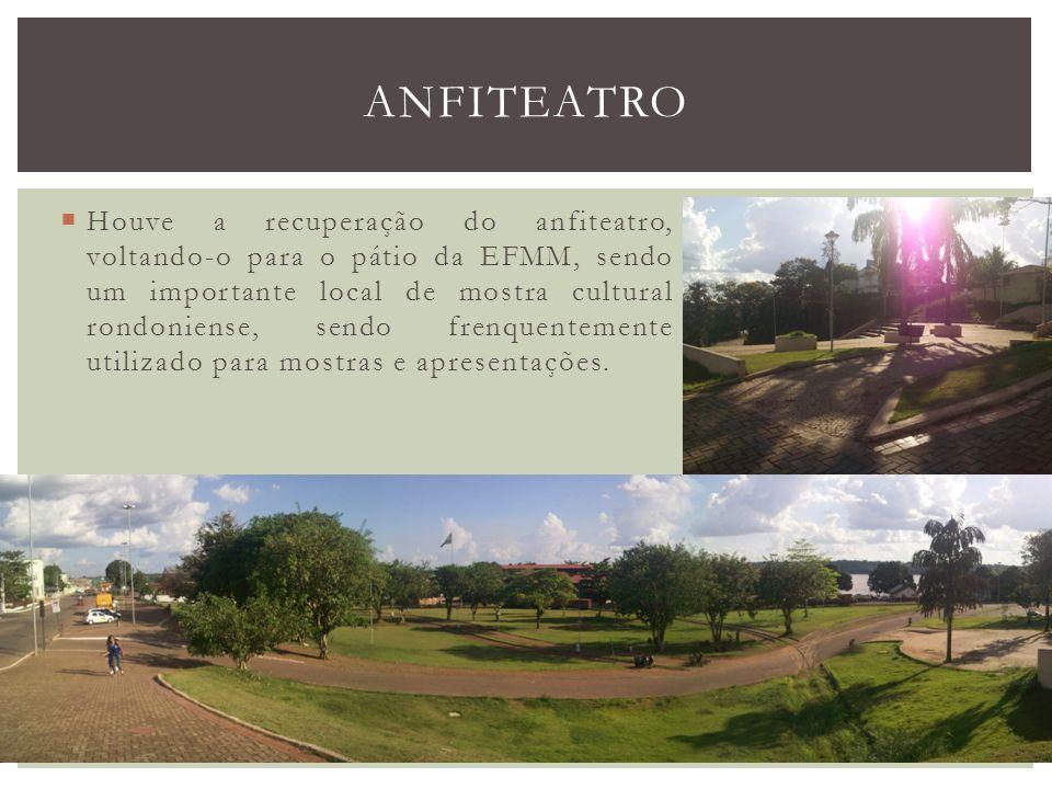 Houve a recuperação do anfiteatro, voltando-o para o pátio da EFMM, sendo um importante local de mostra cultural rondoniense, sendo frenquentemente ut