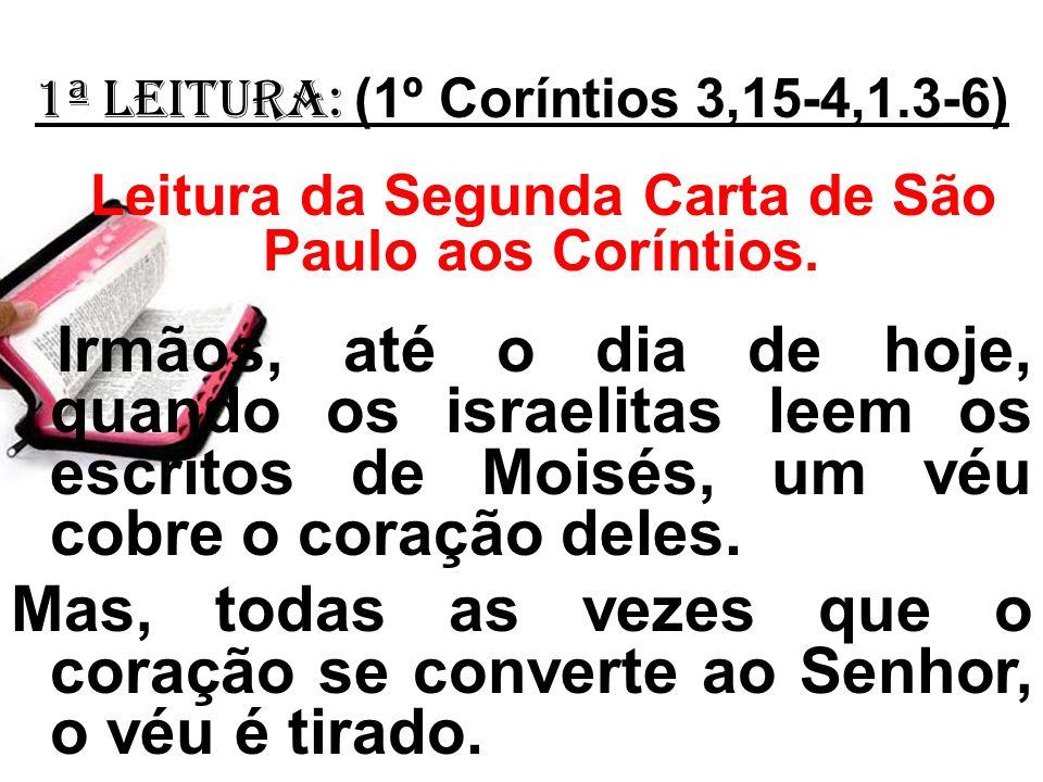 1ª Leitura: (1º Coríntios 3,15-4,1.3-6) Leitura da Segunda Carta de São Paulo aos Coríntios.