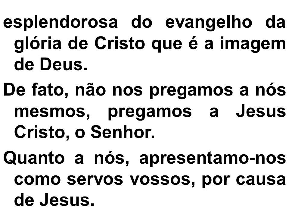 esplendorosa do evangelho da glória de Cristo que é a imagem de Deus.