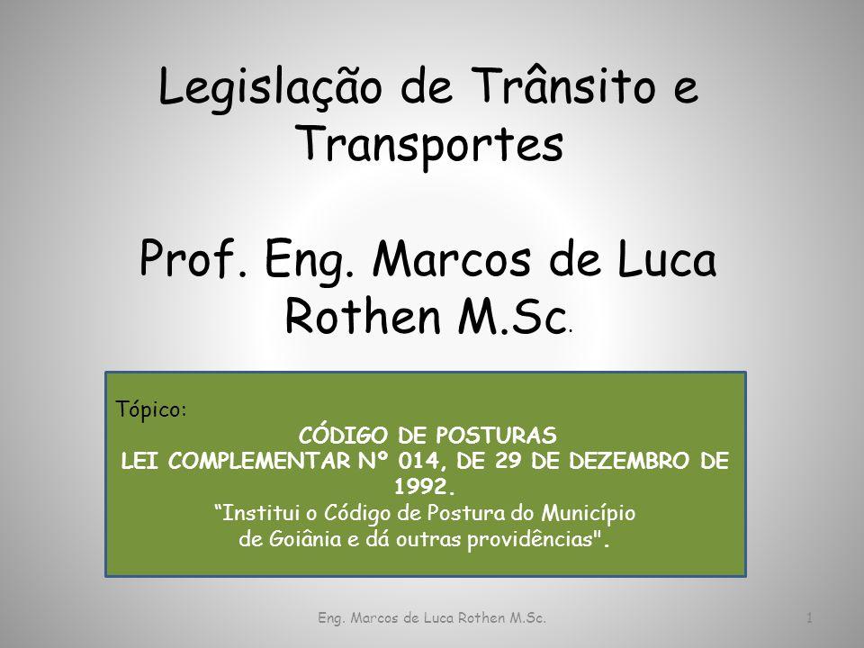 Eng. Marcos de Luca Rothen M.Sc.1 Legislação de Trânsito e Transportes Prof. Eng. Marcos de Luca Rothen M.Sc. Tópico: CÓDIGO DE POSTURAS LEI COMPLEMEN
