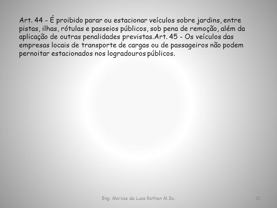 Eng. Marcos de Luca Rothen M.Sc.10 Art. 44 - É proibido parar ou estacionar veículos sobre jardins, entre pistas, ilhas, rótulas e passeios públicos,
