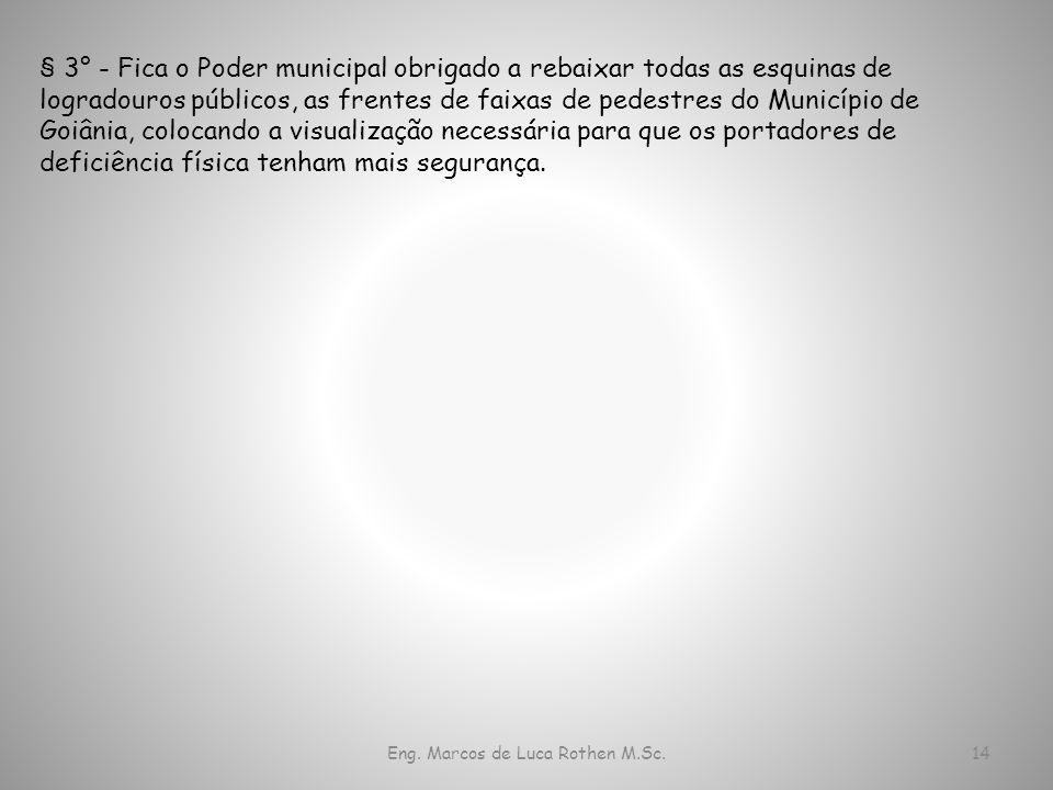 Eng. Marcos de Luca Rothen M.Sc.14 § 3° - Fica o Poder municipal obrigado a rebaixar todas as esquinas de logradouros públicos, as frentes de faixas d