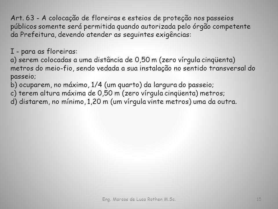 Eng. Marcos de Luca Rothen M.Sc.15 Art. 63 - A colocação de floreiras e esteios de proteção nos passeios públicos somente será permitida quando autori