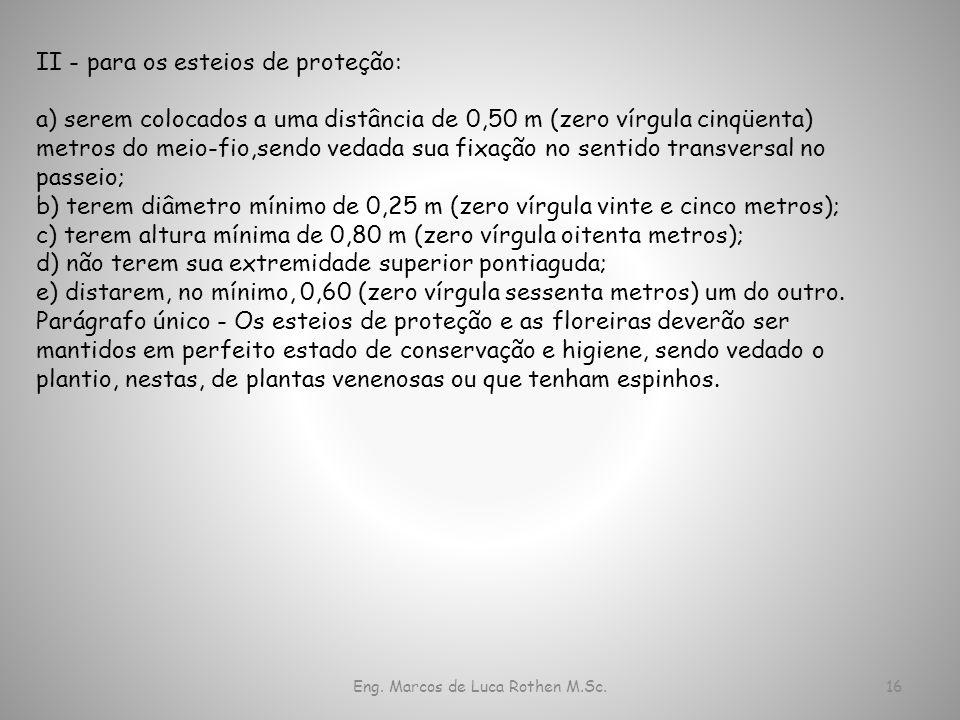 Eng. Marcos de Luca Rothen M.Sc.16 II - para os esteios de proteção: a) serem colocados a uma distância de 0,50 m (zero vírgula cinqüenta) metros do m