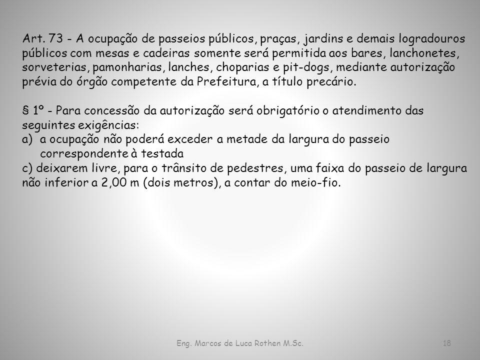 Eng. Marcos de Luca Rothen M.Sc.18 Art. 73 - A ocupação de passeios públicos, praças, jardins e demais logradouros públicos com mesas e cadeiras somen