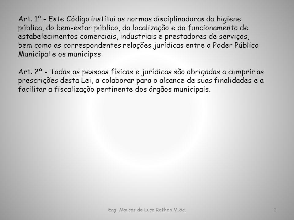 Eng. Marcos de Luca Rothen M.Sc.2 Art. 1º - Este Código institui as normas disciplinadoras da higiene pública, do bem-estar público, da localização e