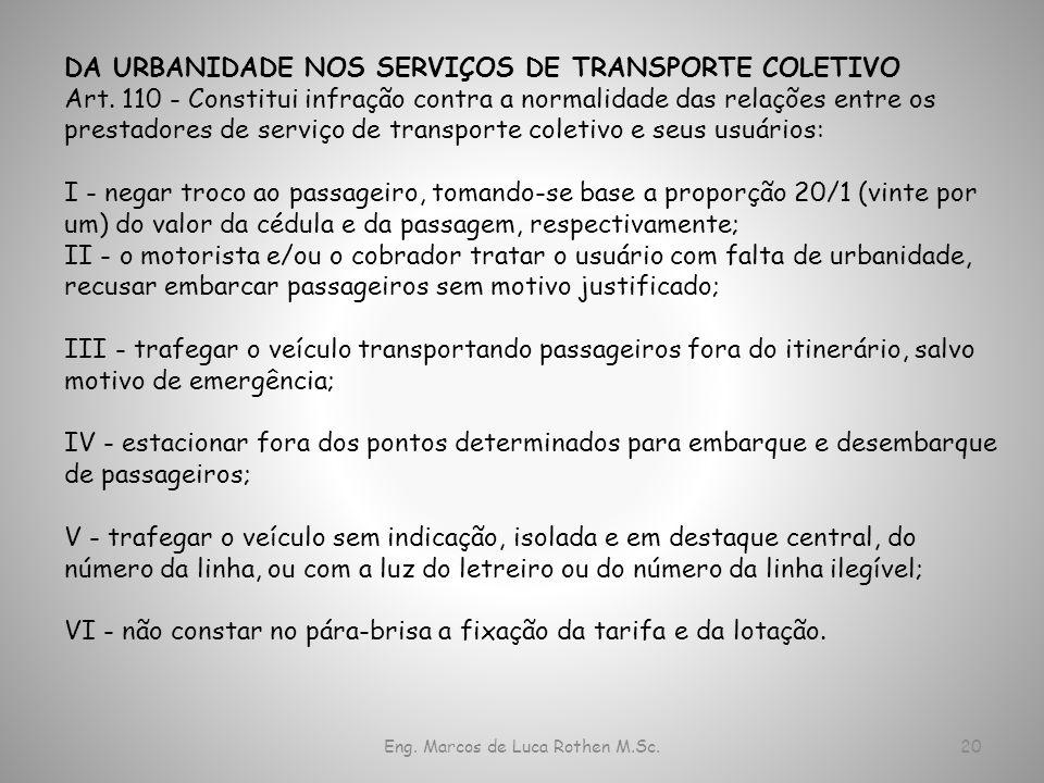 Eng. Marcos de Luca Rothen M.Sc.20 DA URBANIDADE NOS SERVIÇOS DE TRANSPORTE COLETIVO Art. 110 - Constitui infração contra a normalidade das relações e