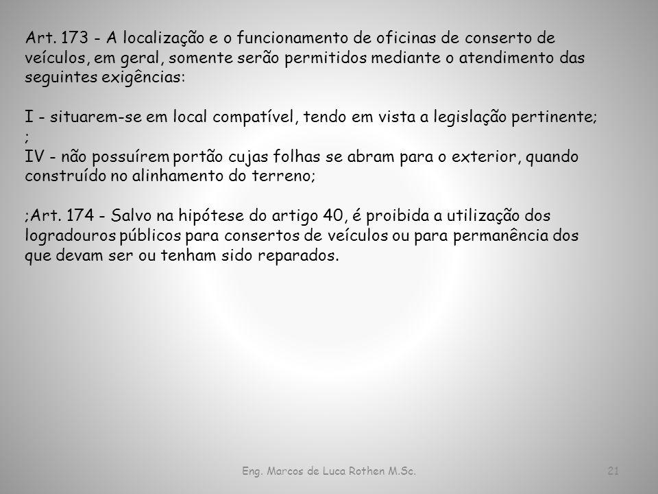 Eng. Marcos de Luca Rothen M.Sc.21 Art. 173 - A localização e o funcionamento de oficinas de conserto de veículos, em geral, somente serão permitidos