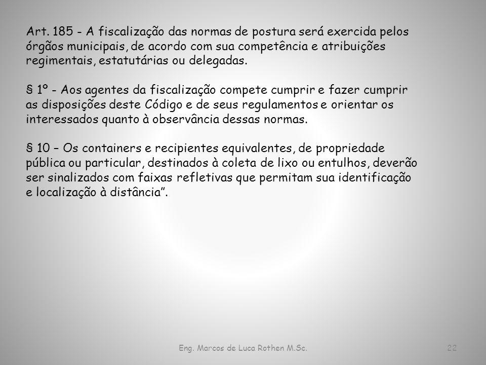 Eng. Marcos de Luca Rothen M.Sc.22 Art. 185 - A fiscalização das normas de postura será exercida pelos órgãos municipais, de acordo com sua competênci